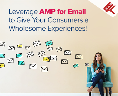 Leverage AMP for Email to Give Your Consumers a Wholesome Experiences!